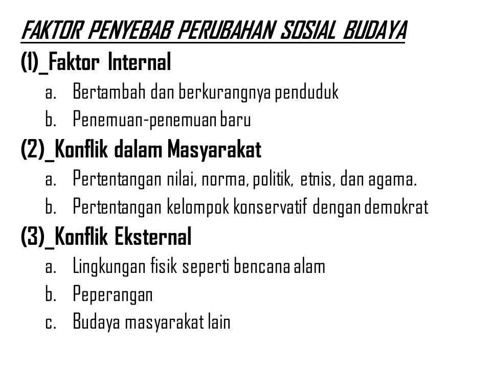 FAKTOR PENYEBAB PERUBAHAN SOSIAL BUDAYA (1)_Faktor Internal a.Bertambah dan berkurangnya penduduk b.Penemuan-penemuan baru (2)_Konflik dalam Masyaraka