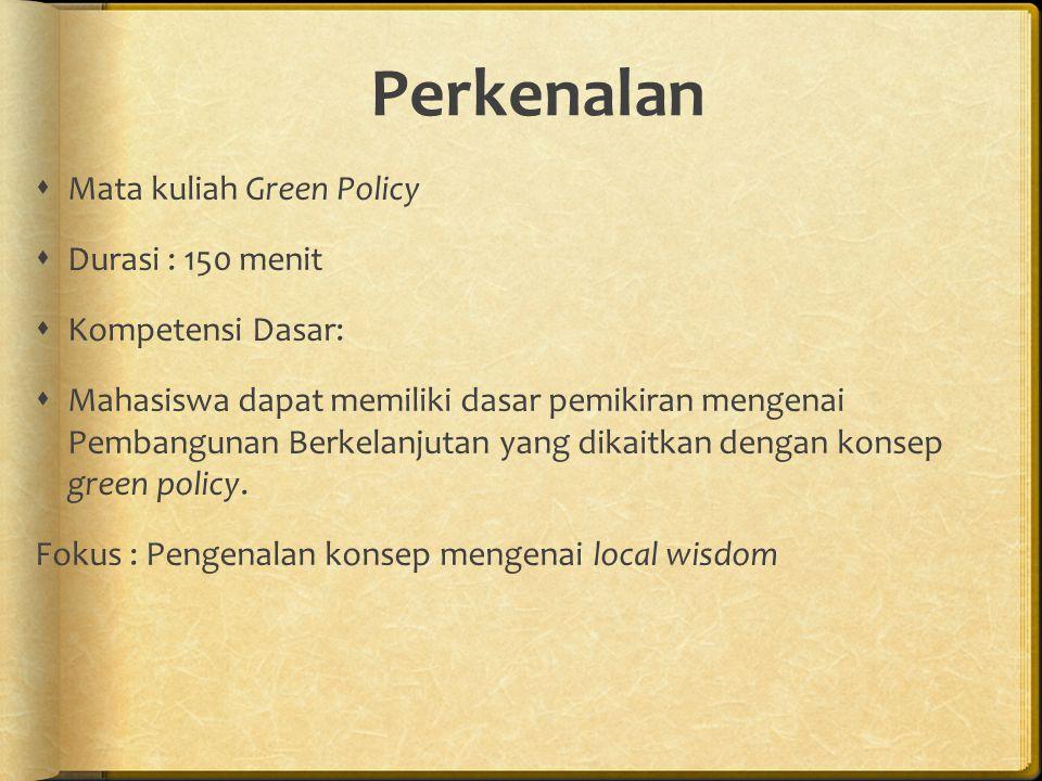 Perkenalan  Mata kuliah Green Policy  Durasi : 150 menit  Kompetensi Dasar:  Mahasiswa dapat memiliki dasar pemikiran mengenai Pembangunan Berkelanjutan yang dikaitkan dengan konsep green policy.