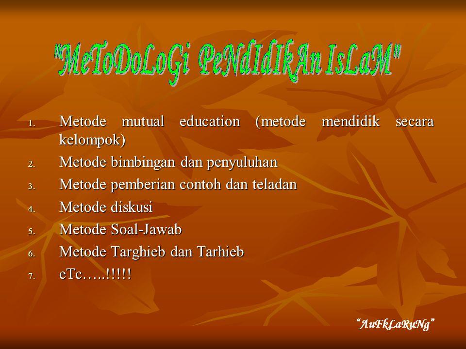 1. Metode mutual education (metode mendidik secara kelompok) 2.