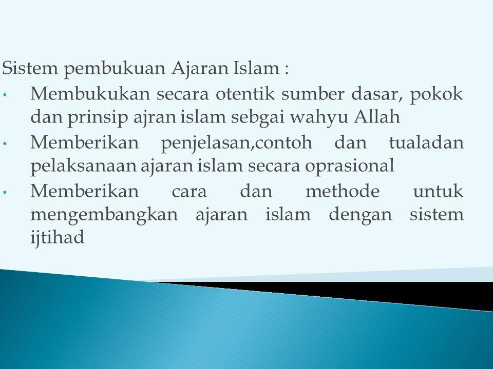 Sistem pembukuan Ajaran Islam : Membukukan secara otentik sumber dasar, pokok dan prinsip ajran islam sebgai wahyu Allah Memberikan penjelasan,contoh