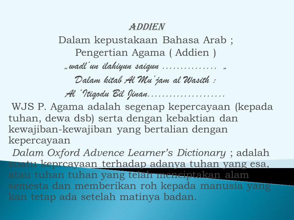 """Addien Dalam kepustakaan Bahasa Arab ; Pengertian Agama ( Addien ) """"wadl'un ilahiyun saiqun............... """" Dalam kitab Al Mu'jam al Wasith : Al 'Iti"""