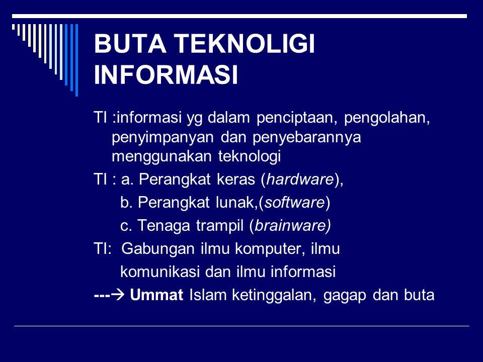 BUTA TEKNOLIGI INFORMASI TI :informasi yg dalam penciptaan, pengolahan, penyimpanyan dan penyebarannya menggunakan teknologi TI : a. Perangkat keras (