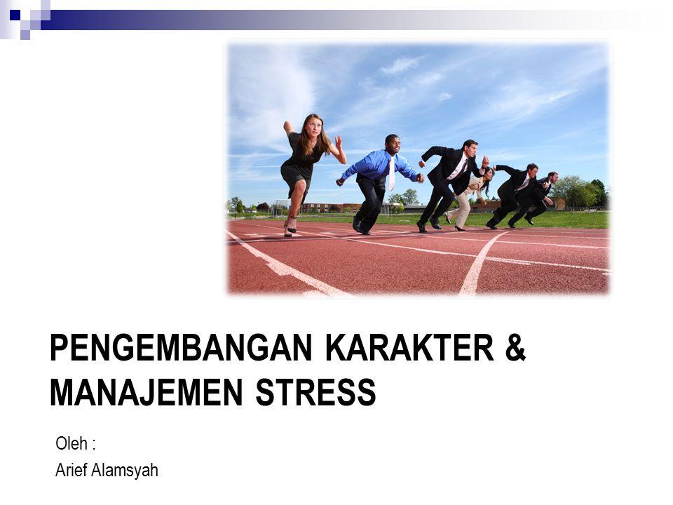 PENGEMBANGAN KARAKTER & MANAJEMEN STRESS Oleh : Arief Alamsyah