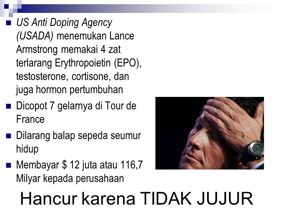 Hancur karena TIDAK JUJUR US Anti Doping Agency (USADA) menemukan Lance Armstrong memakai 4 zat terlarang Erythropoietin (EPO), testosterone, cortison