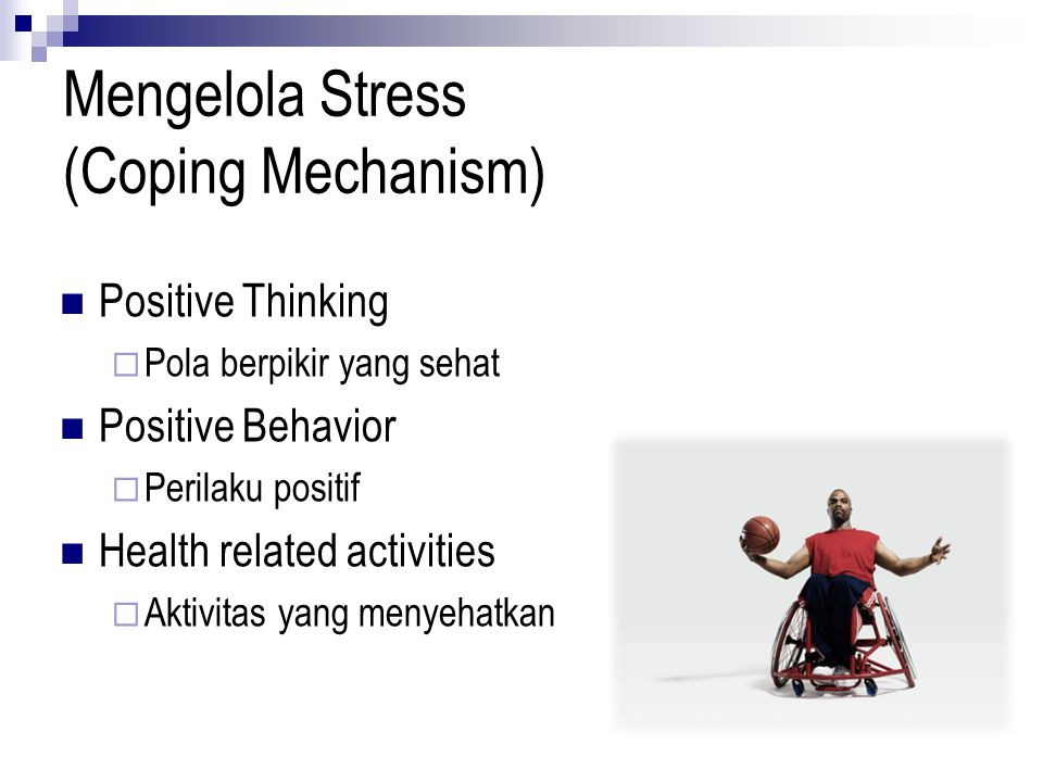 Mengelola Stress (Coping Mechanism) Positive Thinking  Pola berpikir yang sehat Positive Behavior  Perilaku positif Health related activities  Akti