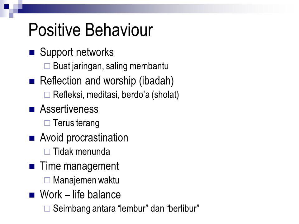 Positive Behaviour Support networks  Buat jaringan, saling membantu Reflection and worship (ibadah)  Refleksi, meditasi, berdo'a (sholat) Assertiven
