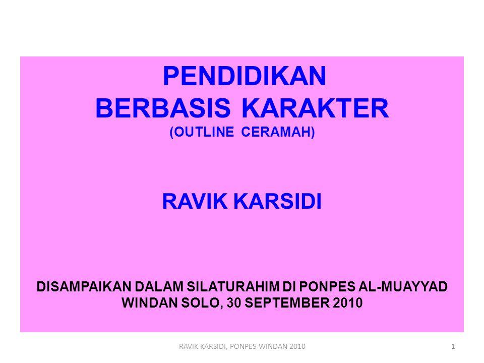 RAVIK KARSIDI, PONPES WINDAN 20101 PENDIDIKAN BERBASIS KARAKTER (OUTLINE CERAMAH) RAVIK KARSIDI DISAMPAIKAN DALAM SILATURAHIM DI PONPES AL-MUAYYAD WIN