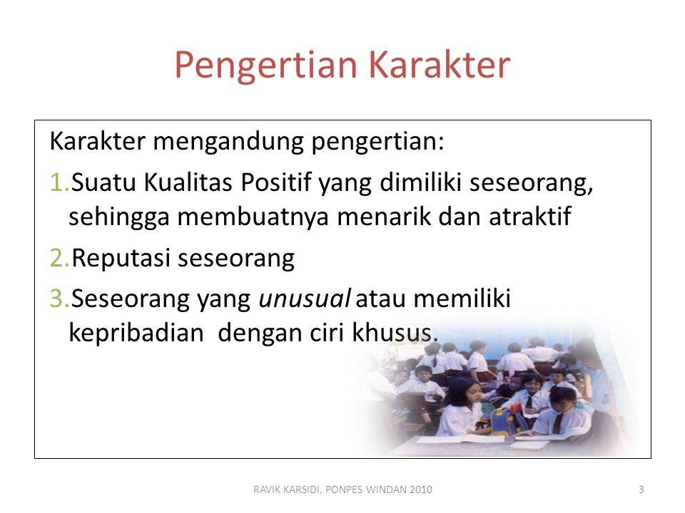 RAVIK KARSIDI, PONPES WINDAN 20103 Pengertian Karakter Karakter mengandung pengertian: 1.Suatu Kualitas Positif yang dimiliki seseorang, sehingga memb