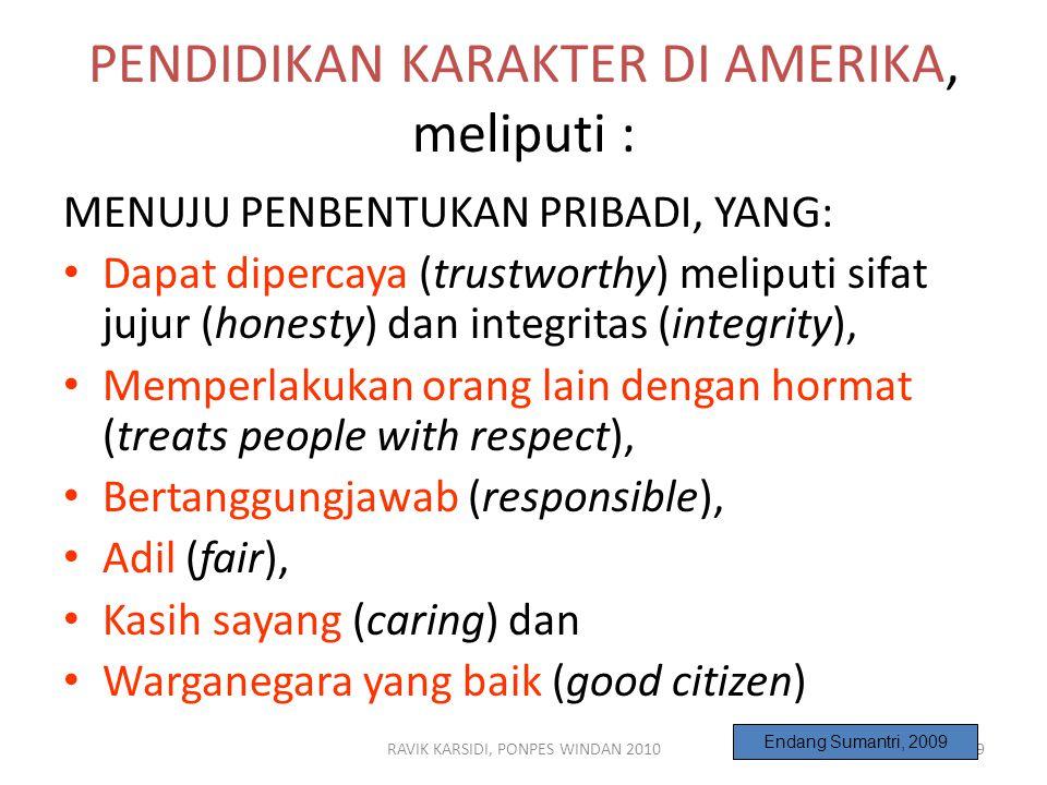 RAVIK KARSIDI, PONPES WINDAN 20109 PENDIDIKAN KARAKTER DI AMERIKA, meliputi : MENUJU PENBENTUKAN PRIBADI, YANG: Dapat dipercaya (trustworthy) meliputi