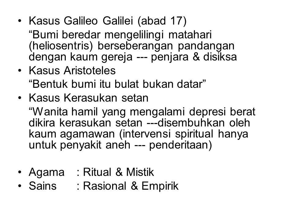 """Kasus Galileo Galilei (abad 17) """"Bumi beredar mengelilingi matahari (heliosentris) berseberangan pandangan dengan kaum gereja --- penjara & disiksa Ka"""