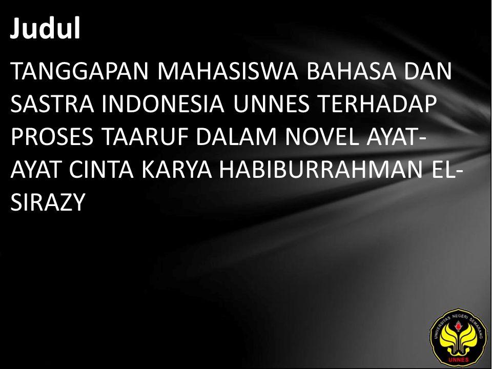 Judul TANGGAPAN MAHASISWA BAHASA DAN SASTRA INDONESIA UNNES TERHADAP PROSES TAARUF DALAM NOVEL AYAT- AYAT CINTA KARYA HABIBURRAHMAN EL- SIRAZY