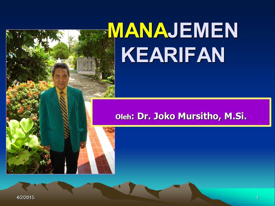 4/2/20151 MANAJEMEN KEARIFAN Oleh : Dr. Joko Mursitho, M.Si.