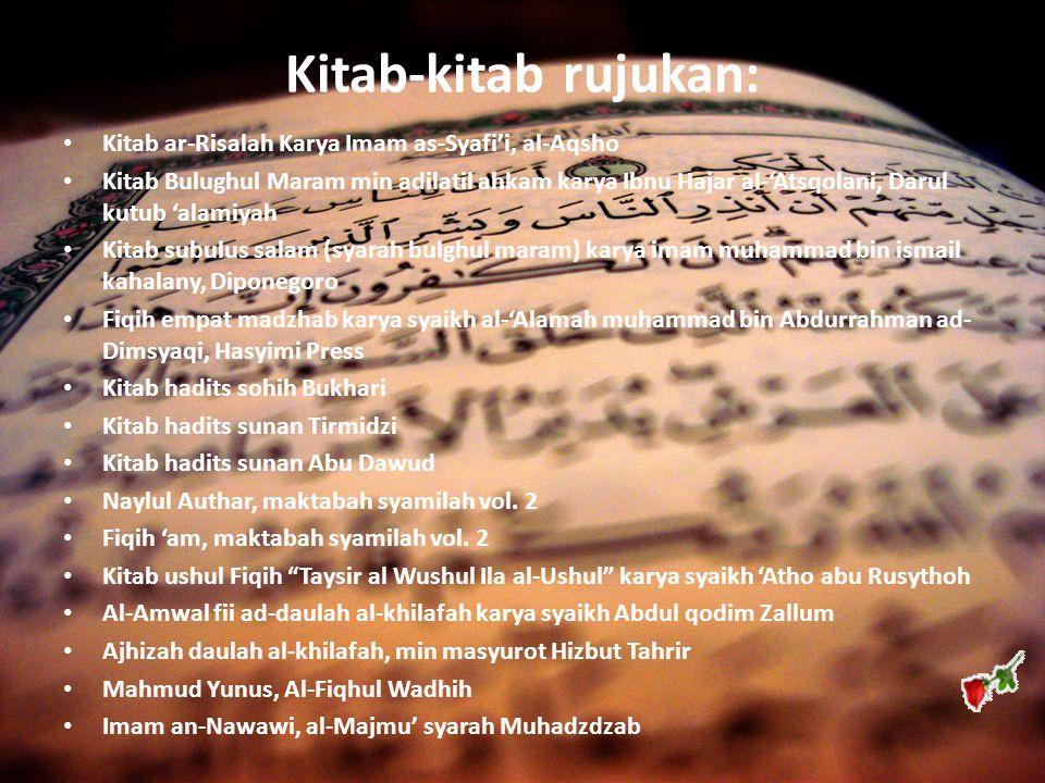 Kitab-kitab rujukan: Kitab ar-Risalah Karya Imam as-Syafi'i, al-Aqsho Kitab Bulughul Maram min adilatil ahkam karya Ibnu Hajar al-'Atsqolani, Darul ku