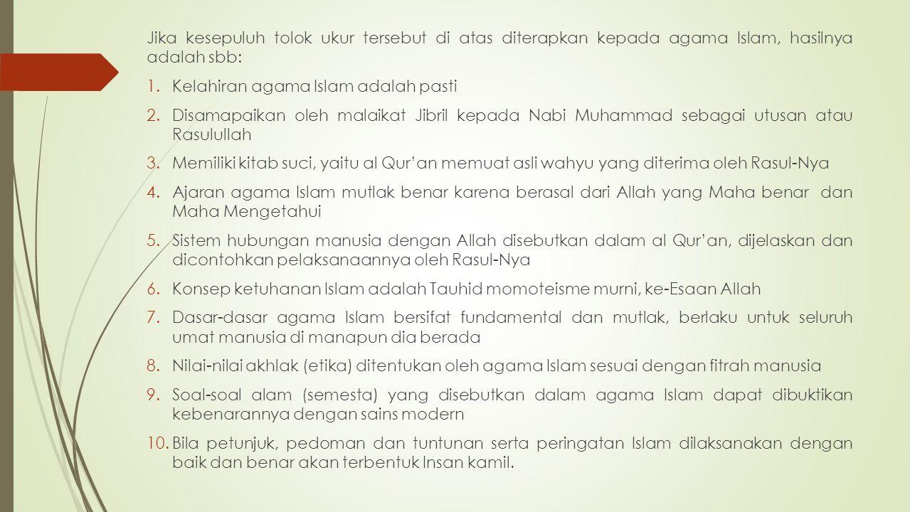 Jika kesepuluh tolok ukur tersebut di atas diterapkan kepada agama Islam, hasilnya adalah sbb: 1.Kelahiran agama Islam adalah pasti 2.Disamapaikan ole