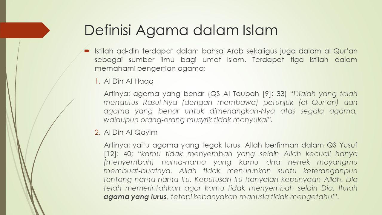 Definisi Agama dalam Islam  Istilah ad-din terdapat dalam bahsa Arab sekaligus juga dalam al Qur'an sebagai sumber ilmu bagi umat Islam. Terdapat tig