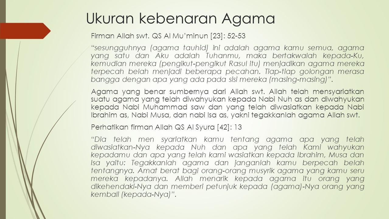 """Ukuran kebenaran Agama Firman Allah swt. QS Al Mu'minun [23]: 52-53 """"sesungguhnya (agama tauhid) ini adalah agama kamu semua, agama yang satu dan Aku"""