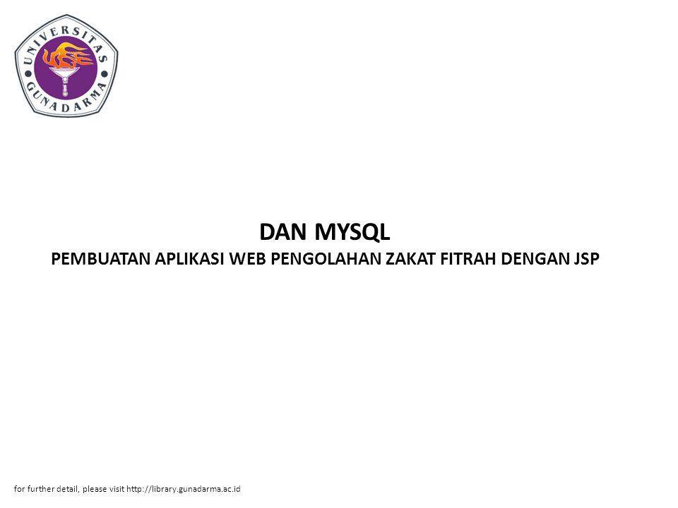 DAN MYSQL PEMBUATAN APLIKASI WEB PENGOLAHAN ZAKAT FITRAH DENGAN JSP for further detail, please visit http://library.gunadarma.ac.id