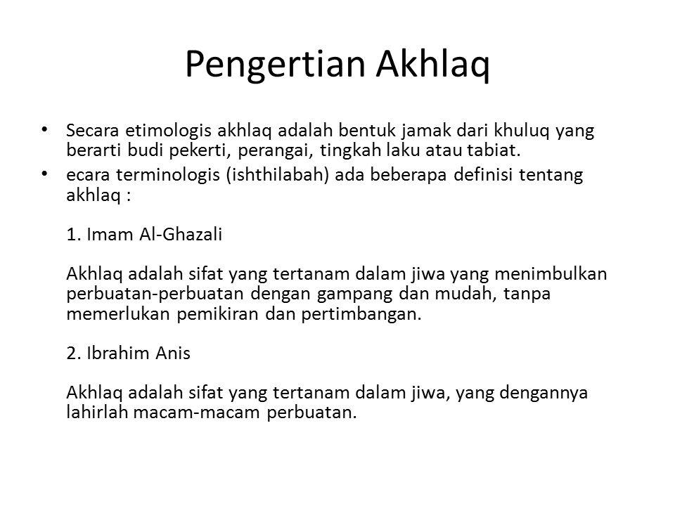 Pengertian Akhlaq Secara etimologis akhlaq adalah bentuk jamak dari khuluq yang berarti budi pekerti, perangai, tingkah laku atau tabiat.