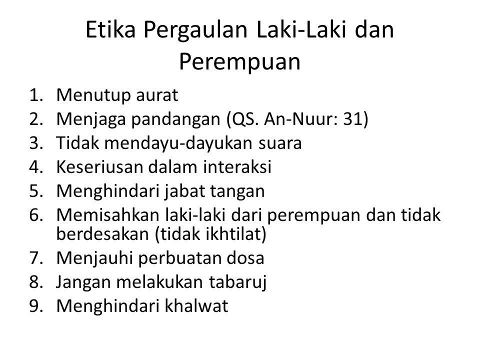 Etika Pergaulan Laki-Laki dan Perempuan 1.Menutup aurat 2.Menjaga pandangan (QS.