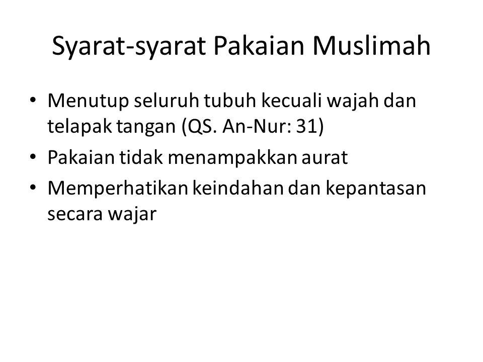 Syarat-syarat Pakaian Muslimah Menutup seluruh tubuh kecuali wajah dan telapak tangan (QS.