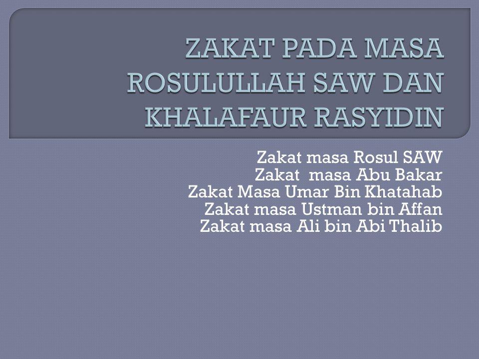 Zakat masa Rosul SAW Zakat masa Abu Bakar Zakat Masa Umar Bin Khatahab Zakat masa Ustman bin Affan Zakat masa Ali bin Abi Thalib