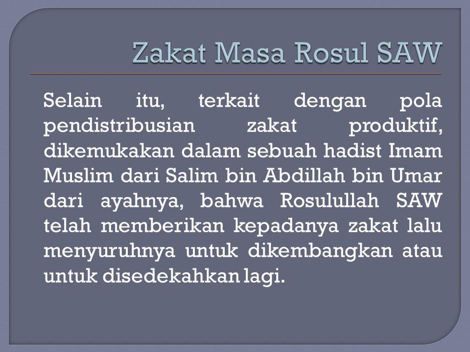 Selain itu, terkait dengan pola pendistribusian zakat produktif, dikemukakan dalam sebuah hadist Imam Muslim dari Salim bin Abdillah bin Umar dari aya