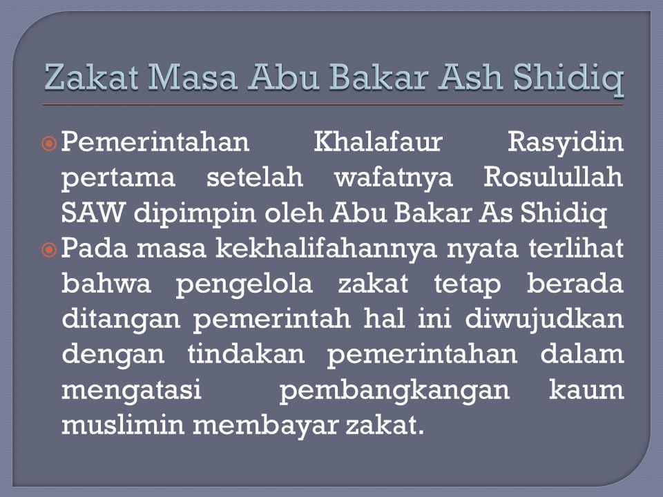  Pemerintahan Khalafaur Rasyidin pertama setelah wafatnya Rosulullah SAW dipimpin oleh Abu Bakar As Shidiq  Pada masa kekhalifahannya nyata terlihat