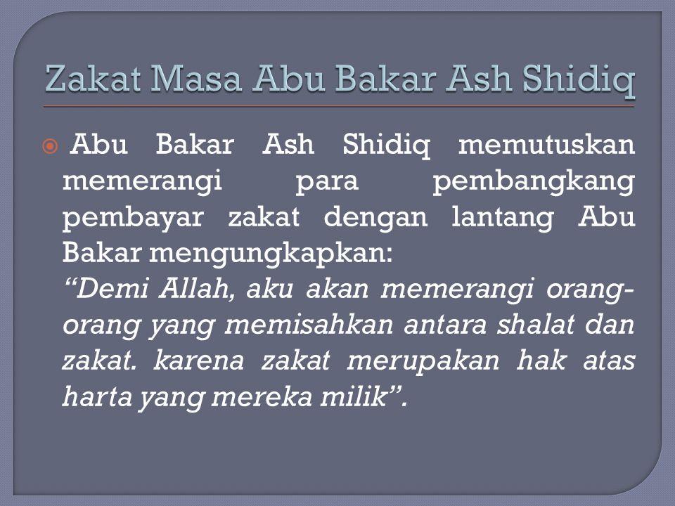 """ Abu Bakar Ash Shidiq memutuskan memerangi para pembangkang pembayar zakat dengan lantang Abu Bakar mengungkapkan: """"Demi Allah, aku akan memerangi or"""