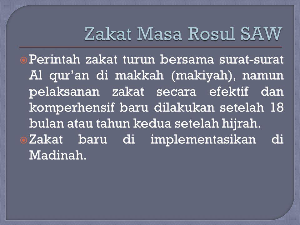  Perintah zakat turun bersama surat-surat Al qur'an di makkah (makiyah), namun pelaksanan zakat secara efektif dan komperhensif baru dilakukan setela