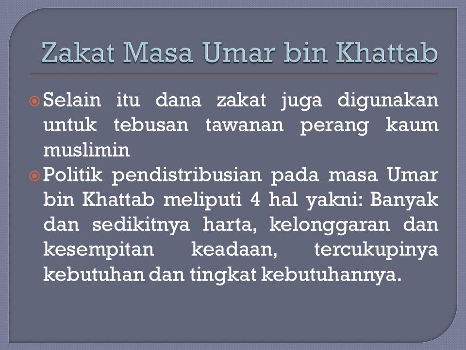  Selain itu dana zakat juga digunakan untuk tebusan tawanan perang kaum muslimin  Politik pendistribusian pada masa Umar bin Khattab meliputi 4 hal