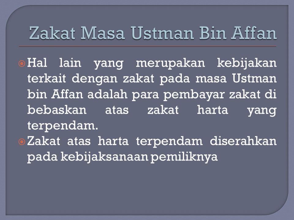  Hal lain yang merupakan kebijakan terkait dengan zakat pada masa Ustman bin Affan adalah para pembayar zakat di bebaskan atas zakat harta yang terpe