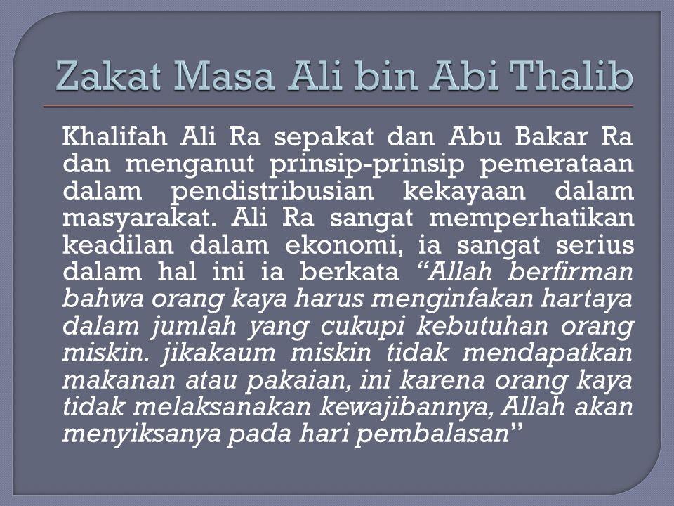 Khalifah Ali Ra sepakat dan Abu Bakar Ra dan menganut prinsip-prinsip pemerataan dalam pendistribusian kekayaan dalam masyarakat. Ali Ra sangat memper