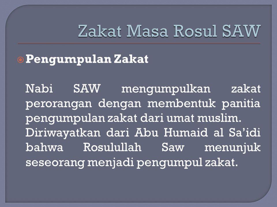  Pengumpulan Zakat Nabi SAW mengumpulkan zakat perorangan dengan membentuk panitia pengumpulan zakat dari umat muslim. Diriwayatkan dari Abu Humaid a
