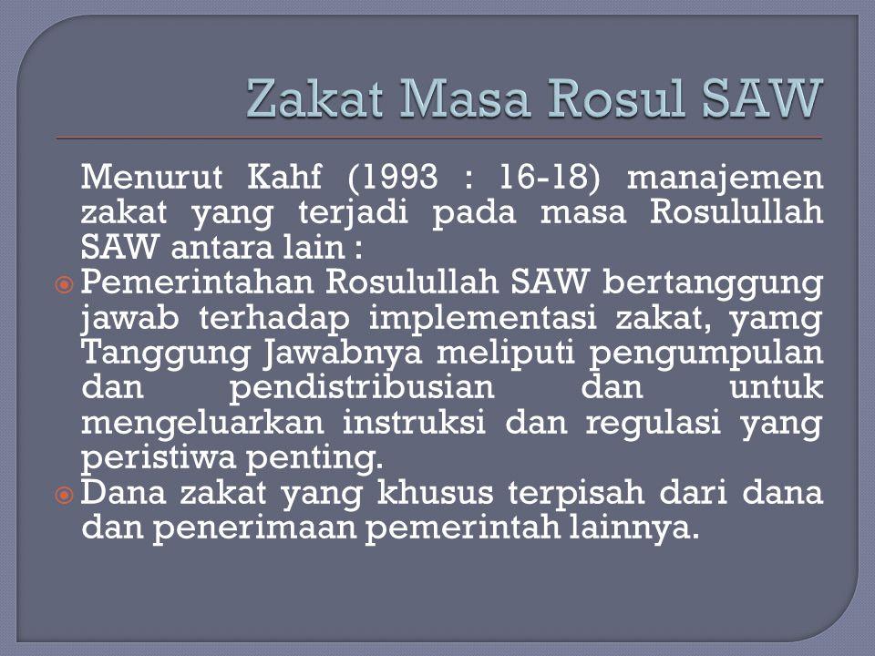 Menurut Kahf (1993 : 16-18) manajemen zakat yang terjadi pada masa Rosulullah SAW antara lain :  Pemerintahan Rosulullah SAW bertanggung jawab terhad