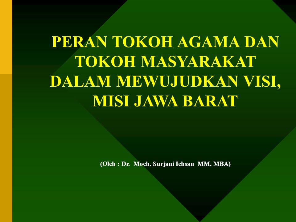 PERAN TOKOH AGAMA DAN TOKOH MASYARAKAT DALAM MEWUJUDKAN VISI, MISI JAWA BARAT (Oleh : Dr. Moch. Surjani Ichsan MM. MBA)