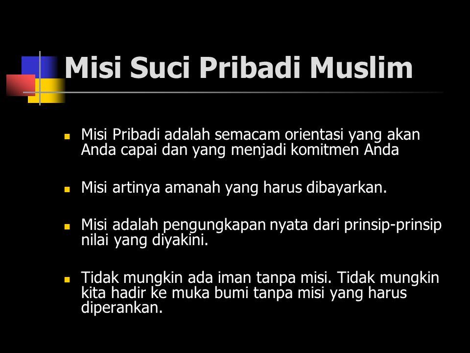 Misi Suci Pribadi Muslim Misi Pribadi adalah semacam orientasi yang akan Anda capai dan yang menjadi komitmen Anda Misi artinya amanah yang harus dibayarkan.