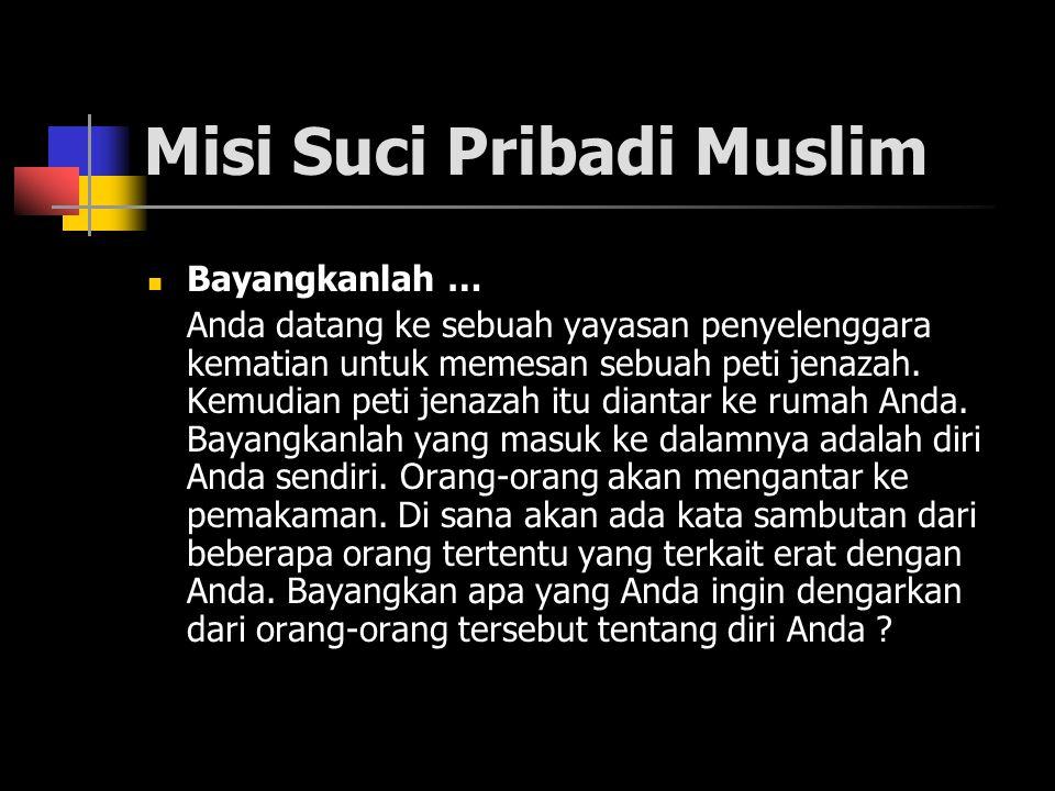 Misi Suci Pribadi Muslim Bayangkanlah … Anda datang ke sebuah yayasan penyelenggara kematian untuk memesan sebuah peti jenazah.