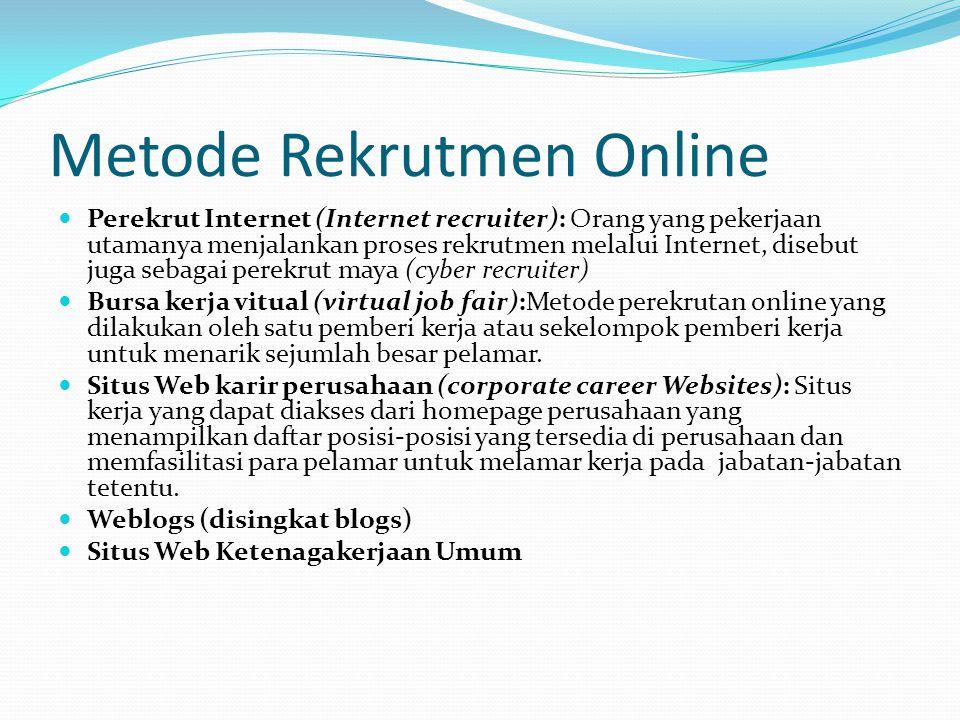 Metode Rekrutmen Online Perekrut Internet (Internet recruiter): Orang yang pekerjaan utamanya menjalankan proses rekrutmen melalui Internet, disebut j