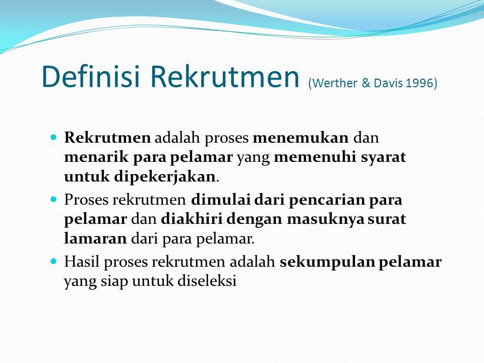 Definisi Rekrutmen (Werther & Davis 1996) Rekrutmen adalah proses menemukan dan menarik para pelamar yang memenuhi syarat untuk dipekerjakan. Proses r