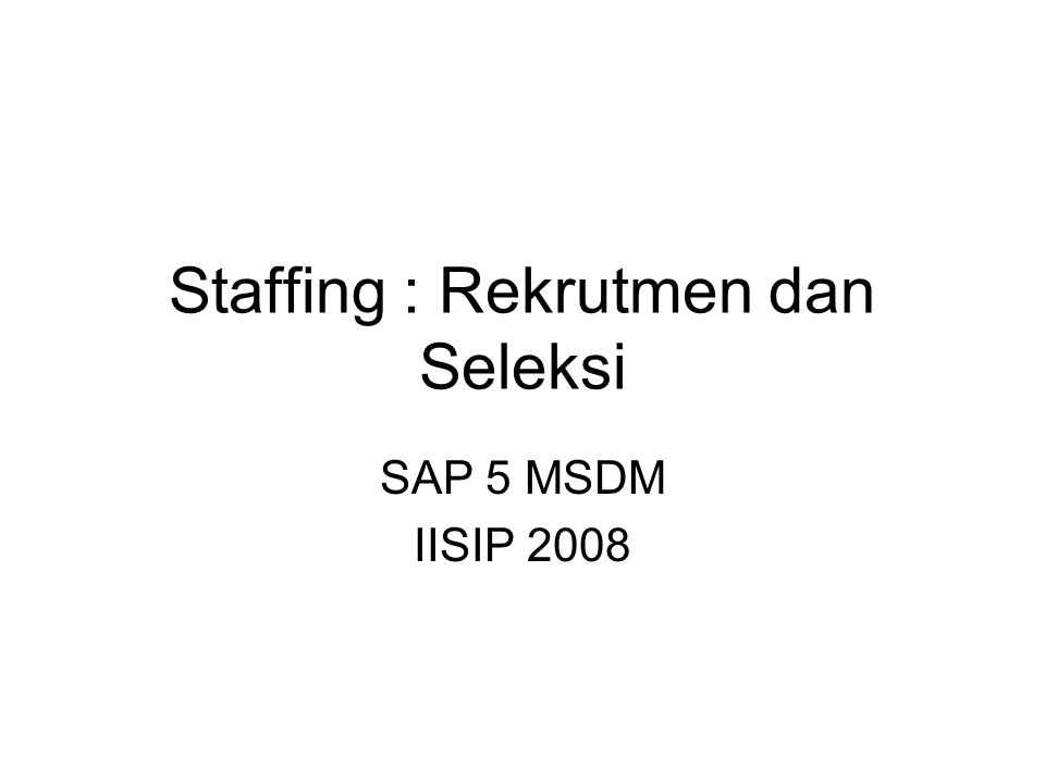 Staffing : Rekrutmen dan Seleksi SAP 5 MSDM IISIP 2008