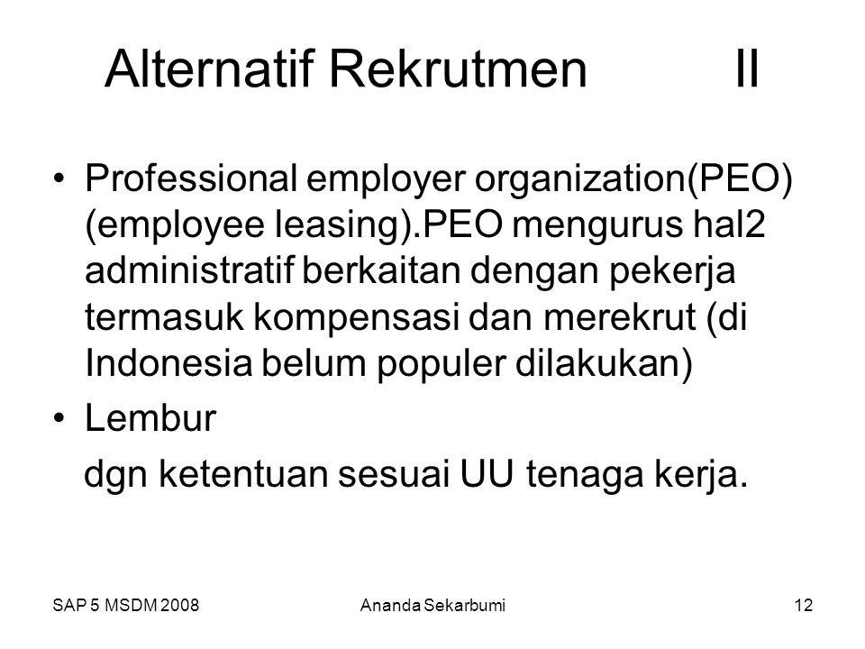 SAP 5 MSDM 2008Ananda Sekarbumi12 Alternatif Rekrutmen II Professional employer organization(PEO) (employee leasing).PEO mengurus hal2 administratif b