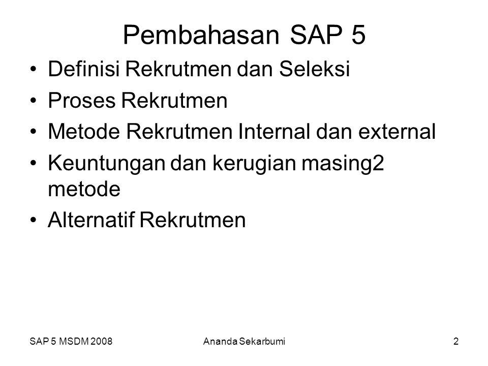 SAP 5 MSDM 2008Ananda Sekarbumi2 Pembahasan SAP 5 Definisi Rekrutmen dan Seleksi Proses Rekrutmen Metode Rekrutmen Internal dan external Keuntungan da