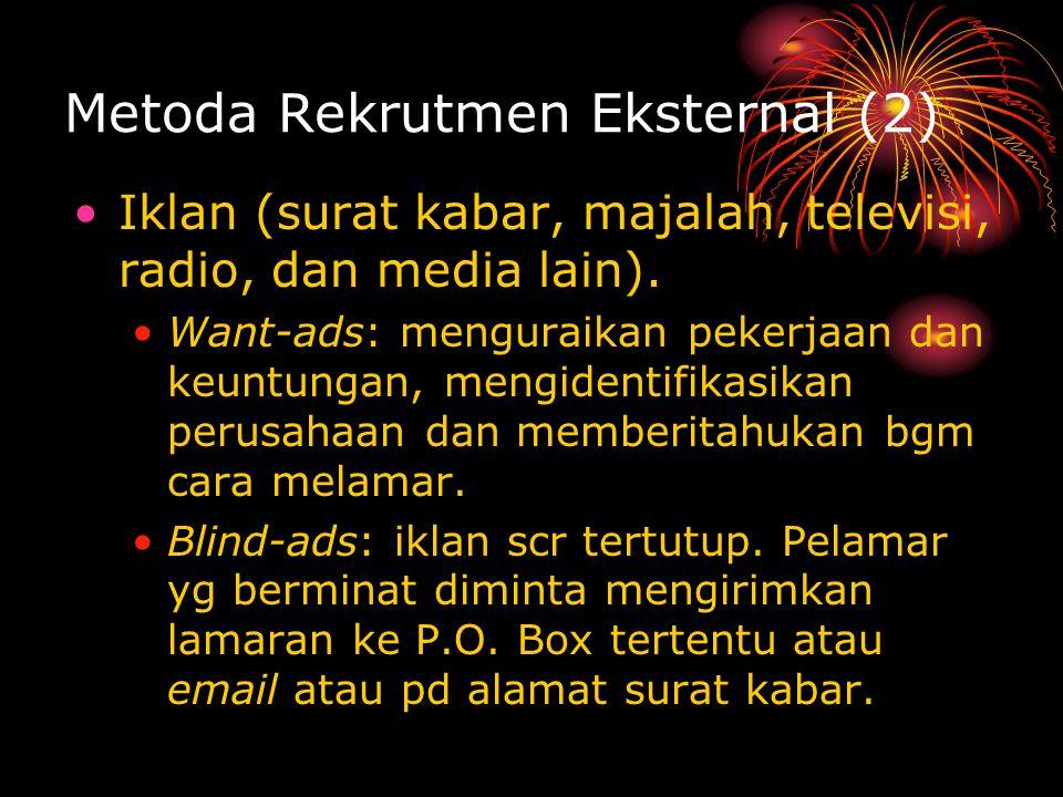 Metoda Rekrutmen Eksternal (2) Iklan (surat kabar, majalah, televisi, radio, dan media lain). Want-ads: menguraikan pekerjaan dan keuntungan, mengiden