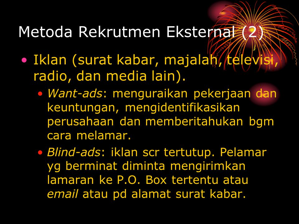 Metoda Rekrutmen Eksternal (2) Iklan (surat kabar, majalah, televisi, radio, dan media lain).