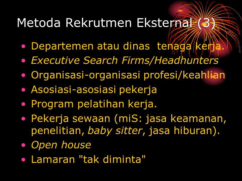 Metoda Rekrutmen Eksternal (3) Departemen atau dinas tenaga kerja. Executive Search Firms/Headhunters Organisasi-organisasi profesi/keahlian Asosiasi-