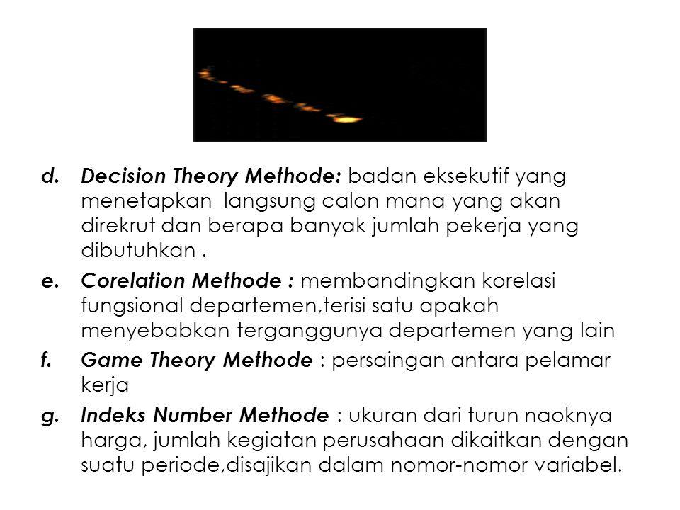 d.Decision Theory Methode: badan eksekutif yang menetapkan langsung calon mana yang akan direkrut dan berapa banyak jumlah pekerja yang dibutuhkan. e.