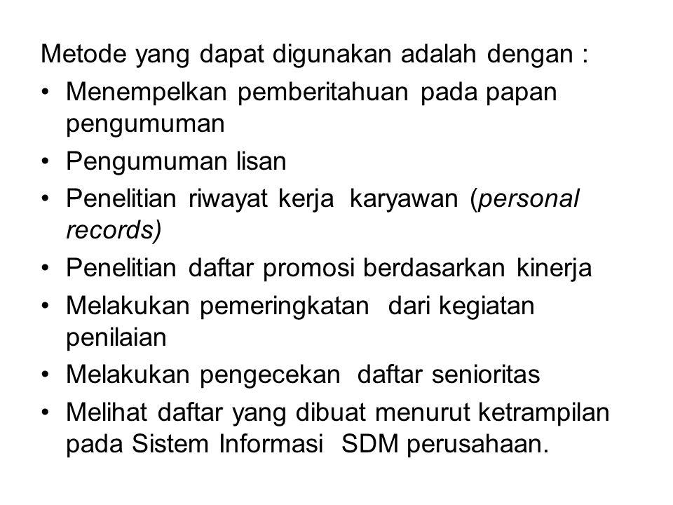 Metode yang dapat digunakan adalah dengan : Menempelkan pemberitahuan pada papan pengumuman Pengumuman lisan Penelitian riwayat kerja karyawan (person