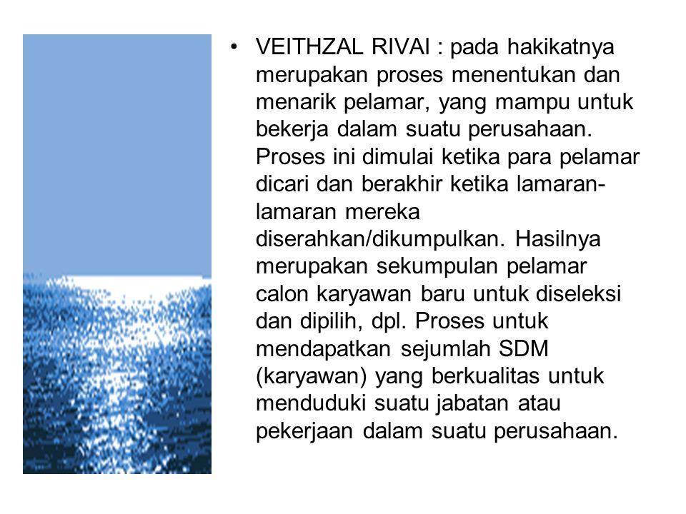 VEITHZAL RIVAI : pada hakikatnya merupakan proses menentukan dan menarik pelamar, yang mampu untuk bekerja dalam suatu perusahaan. Proses ini dimulai