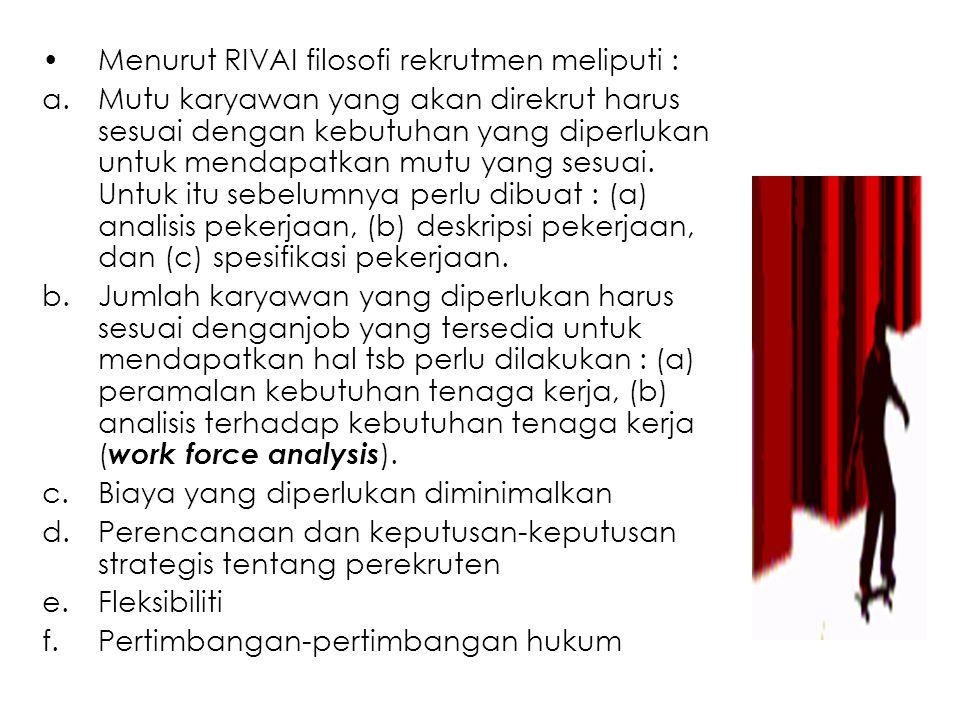 Menurut RIVAI filosofi rekrutmen meliputi : a.Mutu karyawan yang akan direkrut harus sesuai dengan kebutuhan yang diperlukan untuk mendapatkan mutu ya