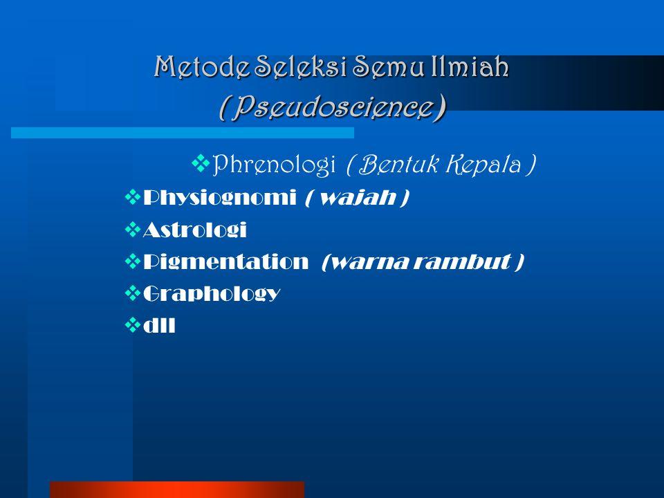 Metode Seleksi Semu Ilmiah ( Pseudoscience )  Phrenologi ( Bentuk Kepala )  Physiognomi ( wajah )  Astrologi  Pigmentation (warna rambut )  Graph